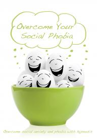 Overcome Your Social Phobia - Overcome social anxiety and phobia with hypnosis