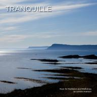 Tranquille: Music for Meditation and Mindfulness (Meditation Music)