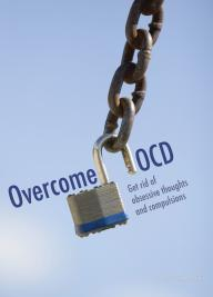 Overcome OCD – Get rid of obsessive thoughts and compulsions
