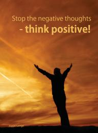 Stop the negative thoughts - think positive!